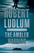The Ambler Warning ebook by Robert Ludlum
