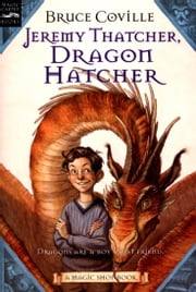 Jeremy Thatcher, Dragon Hatcher - A Magic Shop Book ebook by Bruce Coville,Gary A. Lippincott