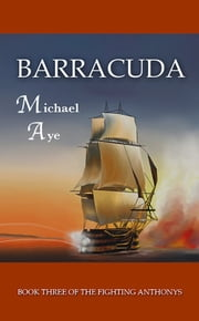 Barracuda: Book 3 of The Fighting Anthonys ebook by Michael  Aye