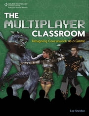 The Multiplayer Classroom: Designing Coursework as a Game ebook by Lee Sheldon