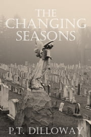 The Changing Seasons ebook by PT Dilloway