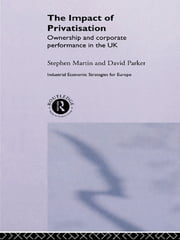 The Impact of Privatization - Ownership and Corporate Performance in the United Kingdom ebook by Stephen Martin,David Parker