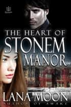 The Heart of Stonem Manor ebook by Lana Moon