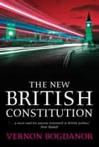 The New British Constitution ebook by Professor Vernon Bogdanor