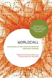 WorldCALL: Sustainability and Computer-Assisted Language Learning ebook by Mike Levy,Senior Lecturer Françoise Blin,Senior Lecturer Ana María Gimeno Sanz,Barr