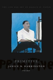 Primitive - The Art and Life of Horace H. Pippin ebook by Janice N. Harrington