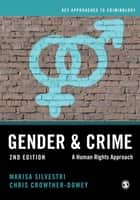 Gender and Crime - A Human Rights Approach ebook by Marisa Silvestri, Chris Crowther-Dowey