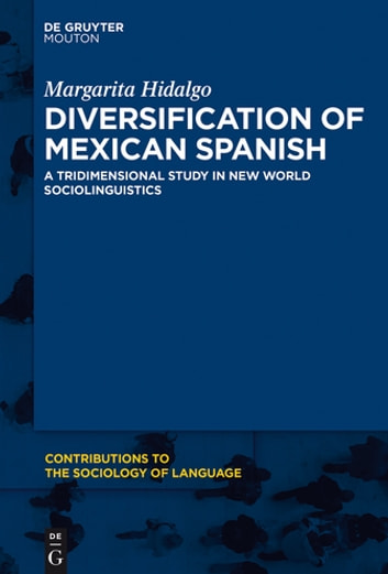 Diversification of Mexican Spanish - A Tridimensional Study in New World Sociolinguistics ebook by Margarita Hidalgo