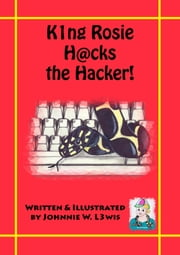 King Rosie Hacks the Hacker! ebook by Johnnie W. Lewis