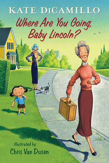 Where Are You Going, Baby Lincoln? - Tales from Deckawoo Drive, Volume Three ebook by Kate DiCamillo