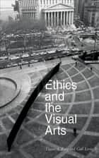 Ethics and the Visual Arts ebook by Elaine A. King,Gail Levin