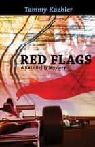 Red Flags - A Kate Reilly Mystery ebook by Tammy Kaehler