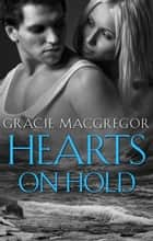 Hearts On Hold ebook by Gracie MacGregor