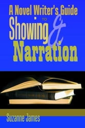 A Novel Writer's Guide to Showing and Narration ebook by James, Suzanne L