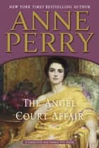 The Angel Court Affair - A Charlotte and Thomas Pitt Novel ebook by Anne Perry