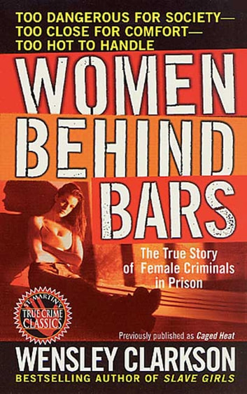 Women Behind Bars - The True Story of Female Criminals in Prison ebook by Wensley Clarkson