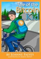 Tale of the Bitcoin Kid - Learn about earning ebook by Joanne Falvey, Marvel Banot