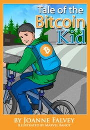 Tale of the Bitcoin Kid - Learn about earning ebook by Joanne Falvey,Marvel Banot