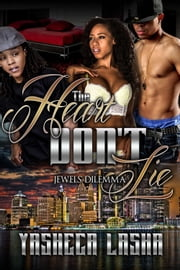 The Heart Don't Lie: Jewels' Dilemma ebook by Yasheca LaSha