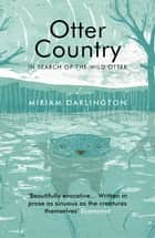 Otter Country - In Search of the Wild Otter ebook by Miriam Darlington