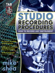 Studio Recording Procedures ebook by Shea, Michael