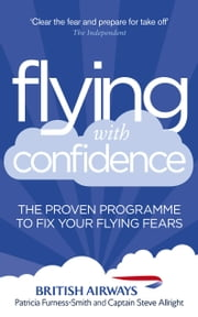 Flying with Confidence - The proven programme to fix your flying fears ebook by Patricia Furness-Smith,Steve Allright