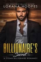 The Billionaire's Secret - A Clean Billionaire Romance ebook by Lorana Hoopes