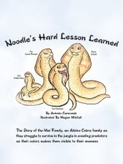 Noodle's Hard Lesson Learned - The Story of the Mai Family, an Albino Cobra family as they struggle to survive in the jungle in evading predators as their colors makes them visible to their enemies ebook by Antonio  Carnovale