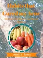Habits that Cured my Acne - Holistic Approach ebook by Amilia Ivees