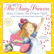 The Very Fairy Princess: Here Comes the Flower Girl! ebook by Julie Andrews,Emma Walton Hamilton,Christine Davenier,Julie Andrews