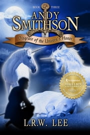 Disgrace of the Unicorn's Honor (Andy Smithson Book Three) ebook by L. R. W. Lee