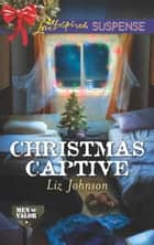 Christmas Captive (Mills & Boon Love Inspired Suspense) (Men of Valor, Book 6) ebook by Liz Johnson