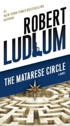 The Matarese Circle - A Novel ebook by Robert Ludlum