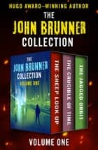 The John Brunner Collection Volume One - The Sheep Look Up, The Crucible of Time, and The Jagged Orbit eBook by John Brunner