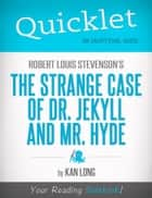 Quicklet on Robert Louis Stevenson's The Strange Case of Dr. Jekyll and Mr. Hyde (CliffNotes-like Summary) ebook by Kan  Long