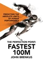 The Perfection Point - Predicting the Absolute Limits of Human Performance ebook by John Brenkus