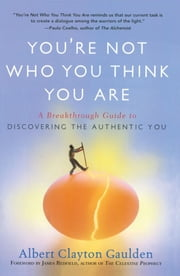 You're Not Who You Think You Are - A Breakthrough Guide to Discovering the Authentic You ebook by Albert Clayton Gaulden,James Redfield