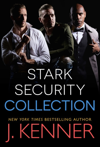 Stark Security - Collection (Books 1-3) ebook by J. Kenner