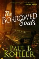 The Borrowed Souls ebook by Paul B Kohler