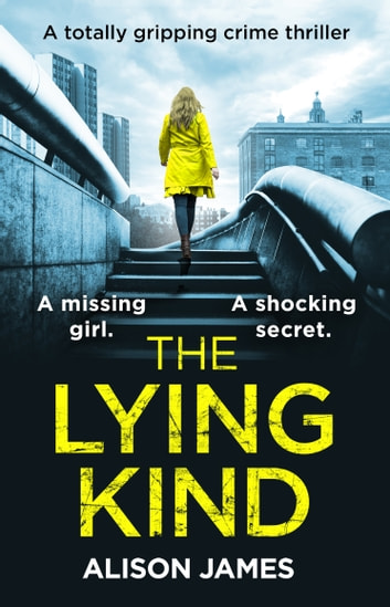 The Lying Kind - A totally gripping crime thriller ebook by Alison James