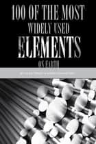 100 of the Most Widely Used Elements On Earth ebook by alex trostanetskiy