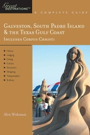 Explorer's Guide Galveston, South Padre Island & the Texas Gulf Coast: A Great Destination (Explorer's Great Destinations) ebook by Alex Wukman