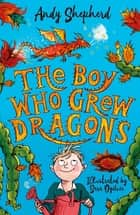 The Boy Who Grew Dragons eBook by Andy Shepherd, Sara Ogilvie