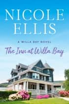 The Inn at Willa Bay - A Willa Bay Novel ebook by Nicole Ellis
