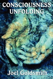 Consciousness Unfolding (with Linked Toc) ebook by Joel Goldsmith