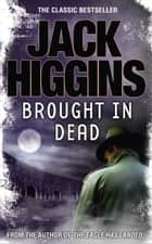 Brought in Dead (The Nick Miller Trilogy, Book 2) ebook by Jack Higgins