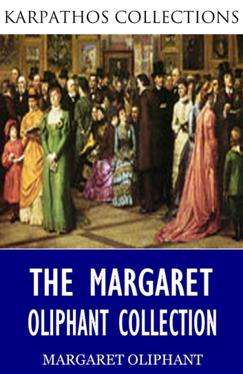 The Margaret Oliphant Collection ebook by Margaret Oliphant