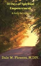 31 Days of Spiritual Empowerment ebook by Dale Flowers