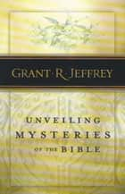Unveiling Mysteries of the Bible ebook by Grant R. Jeffrey