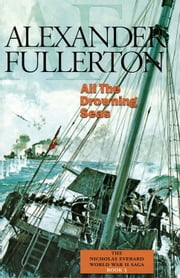 All the Drowning Seas - The Nicholas Everard World War II Saga Book 3 ebook by Alexander Fullerton